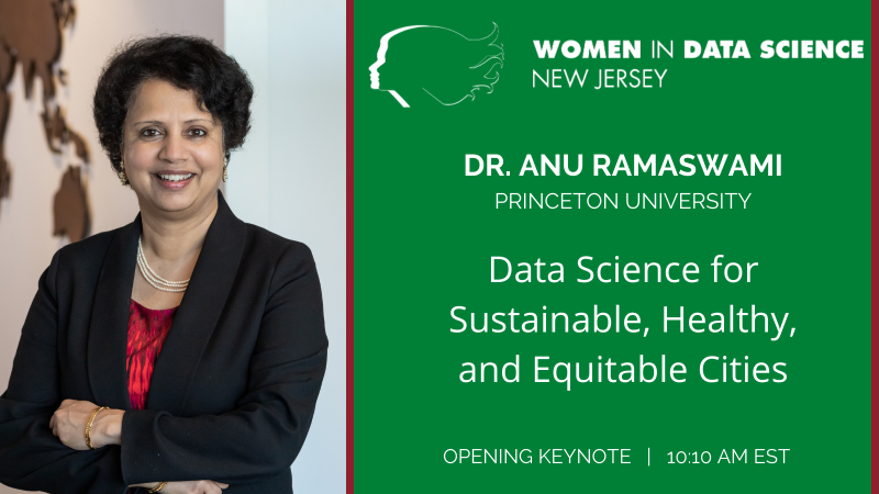 Women in Data Science keynote talk, Dr. Anu Ramaswami, 10:10 am EST, Data Science for Sustainable Healthy and Equitable Cities