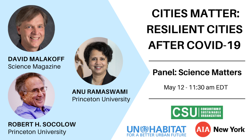 Photo of speakers: David Malakoff from Science Mag, Anu Ramaswami from Princeton; Robert H. Socolow from Princeton; with event details: Cities Matter: Resilient Cities After Covid-19, Panel, Science Matters, May 12, 11:30 am EDT, and sponsor logos